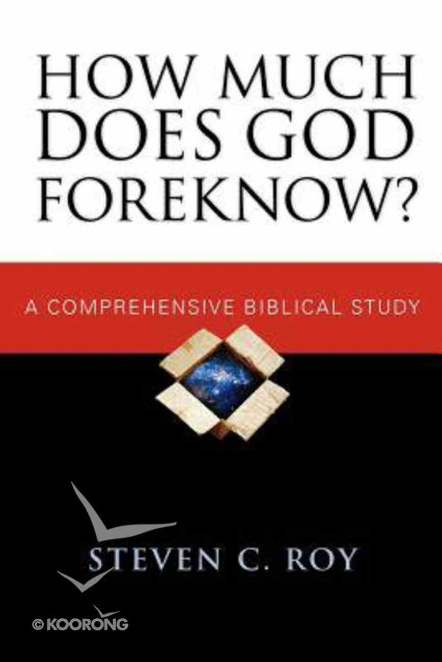 How Much Does God Foreknow?: A Comprehensive Biblical Study Paperback