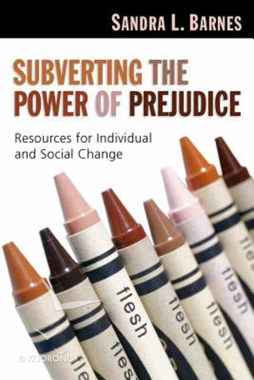 Subverting the Power of Prejudice: Resources For Individual and Social Change Paperback