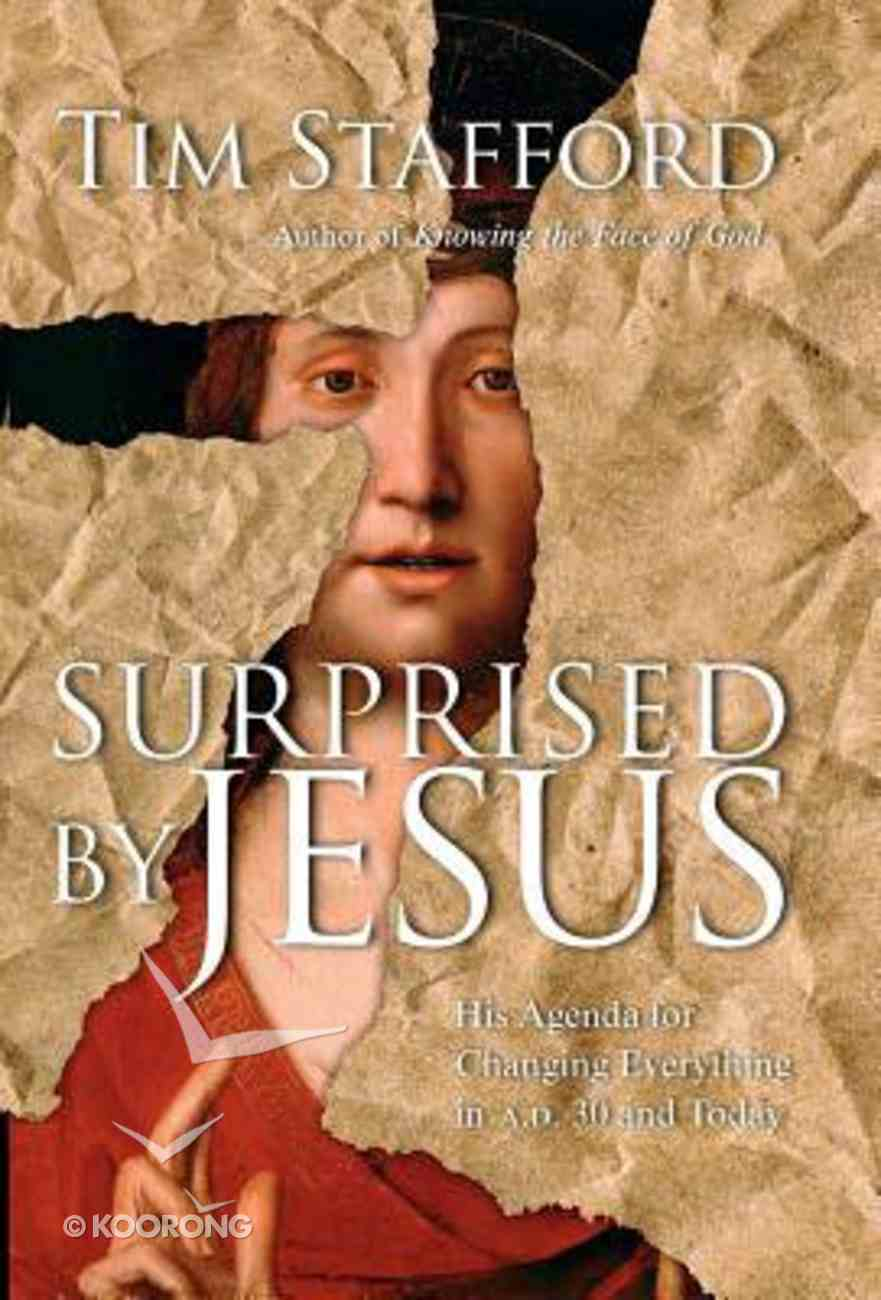 Surprised By Jesus: His Agenda For Changing Everything in A.D. 30 and Today Hardback