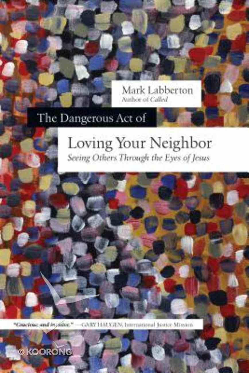 The Dangerous Act of Loving Your Neighbor Paperback