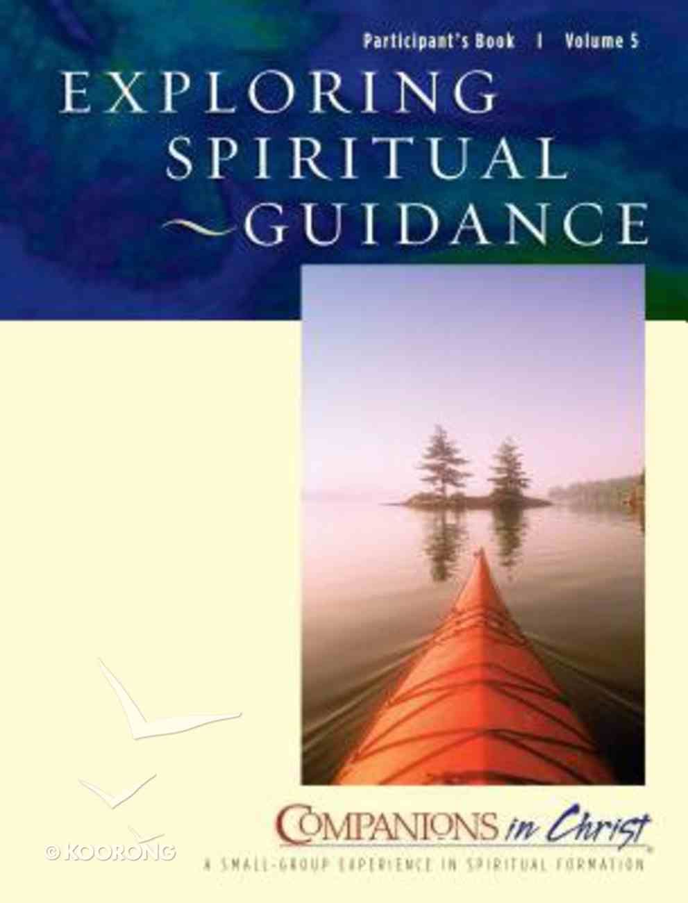 Exploring Spiritual Guidance (Participant's Book) (Companions In Christ Series) Paperback