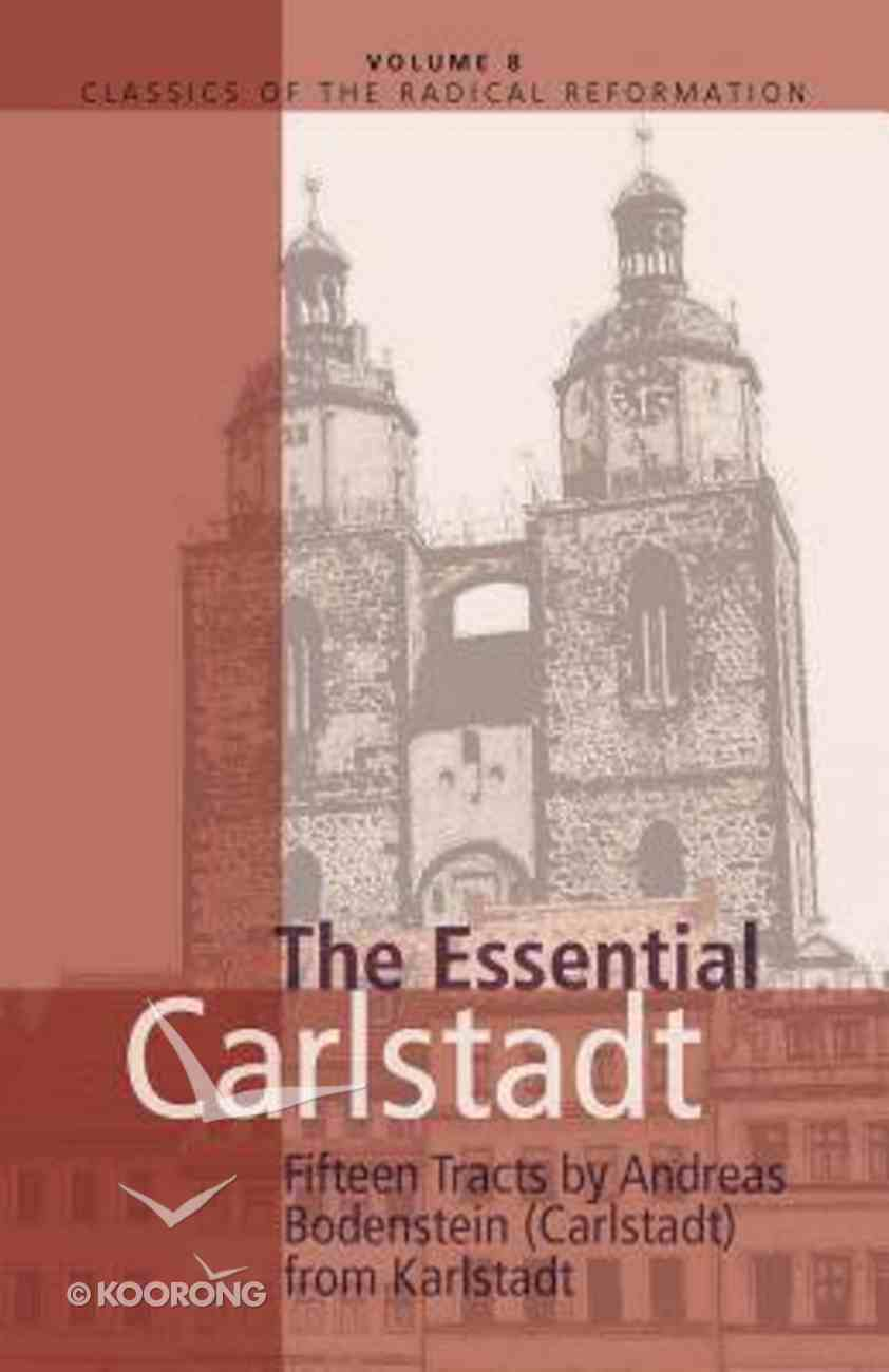 Essential Carlstadt: 15 Tracts By Andreas Bodenstein Hardback