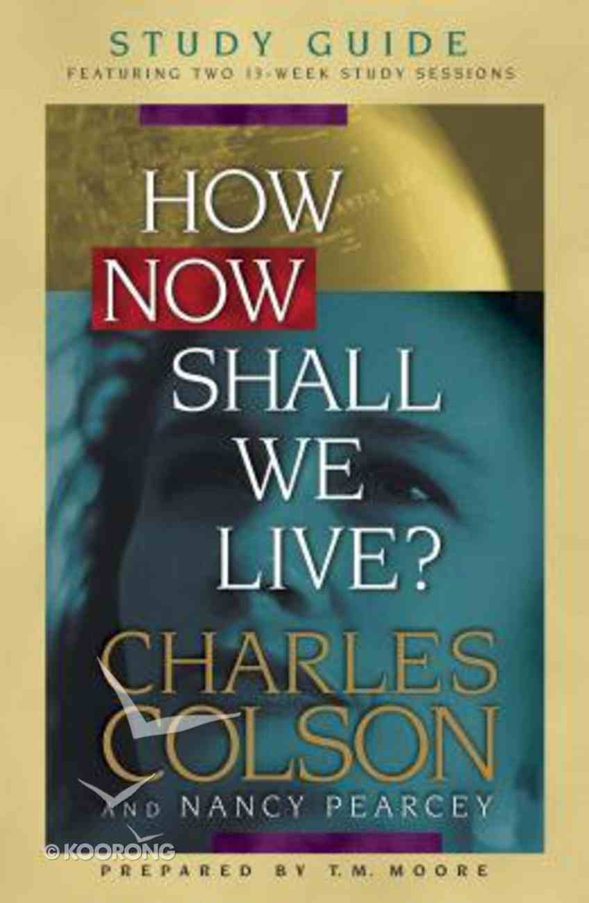 How Now Shall We Live (Study Guide) Paperback