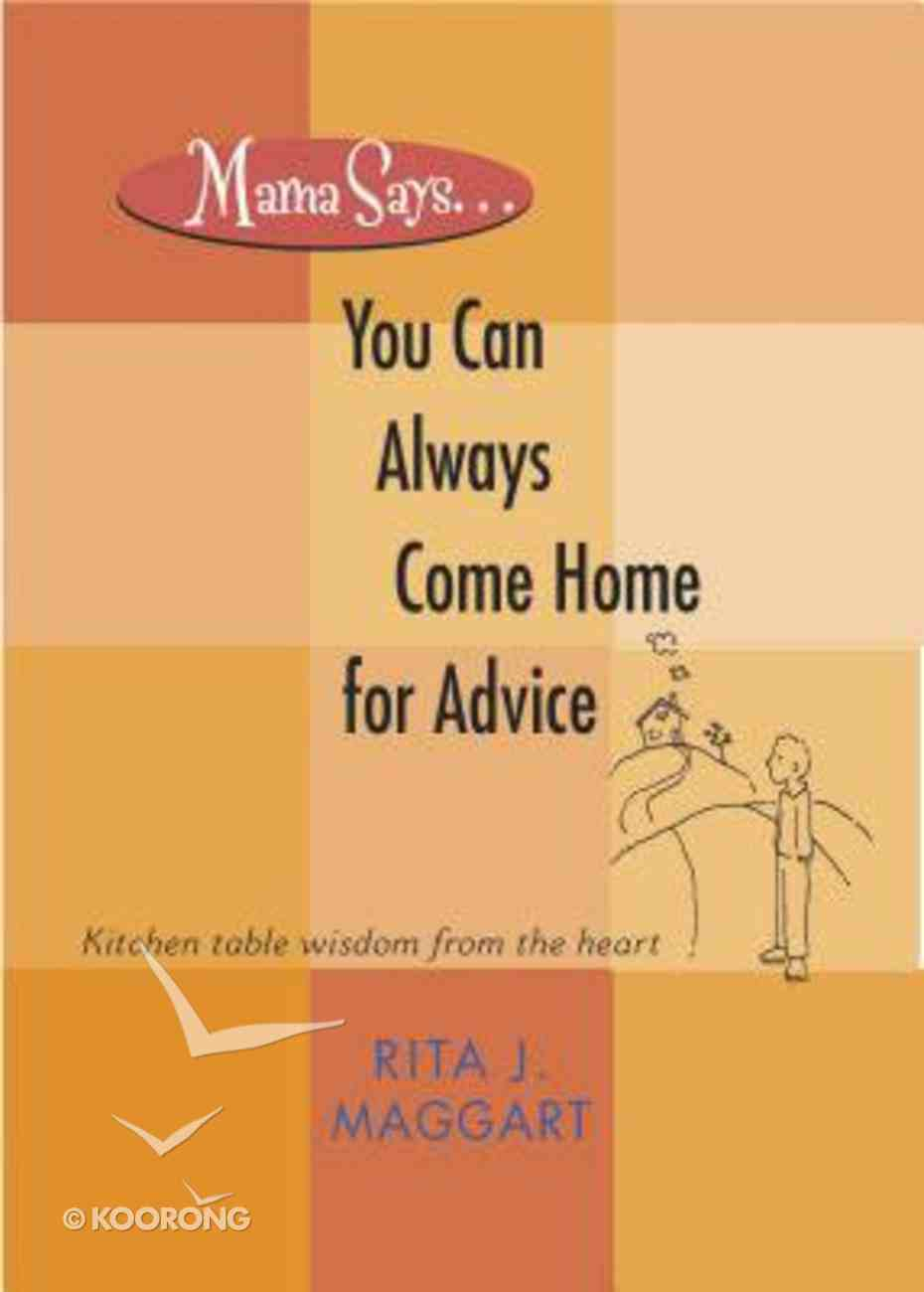 Mama Says...You Can Always Go Home For Advice Paperback
