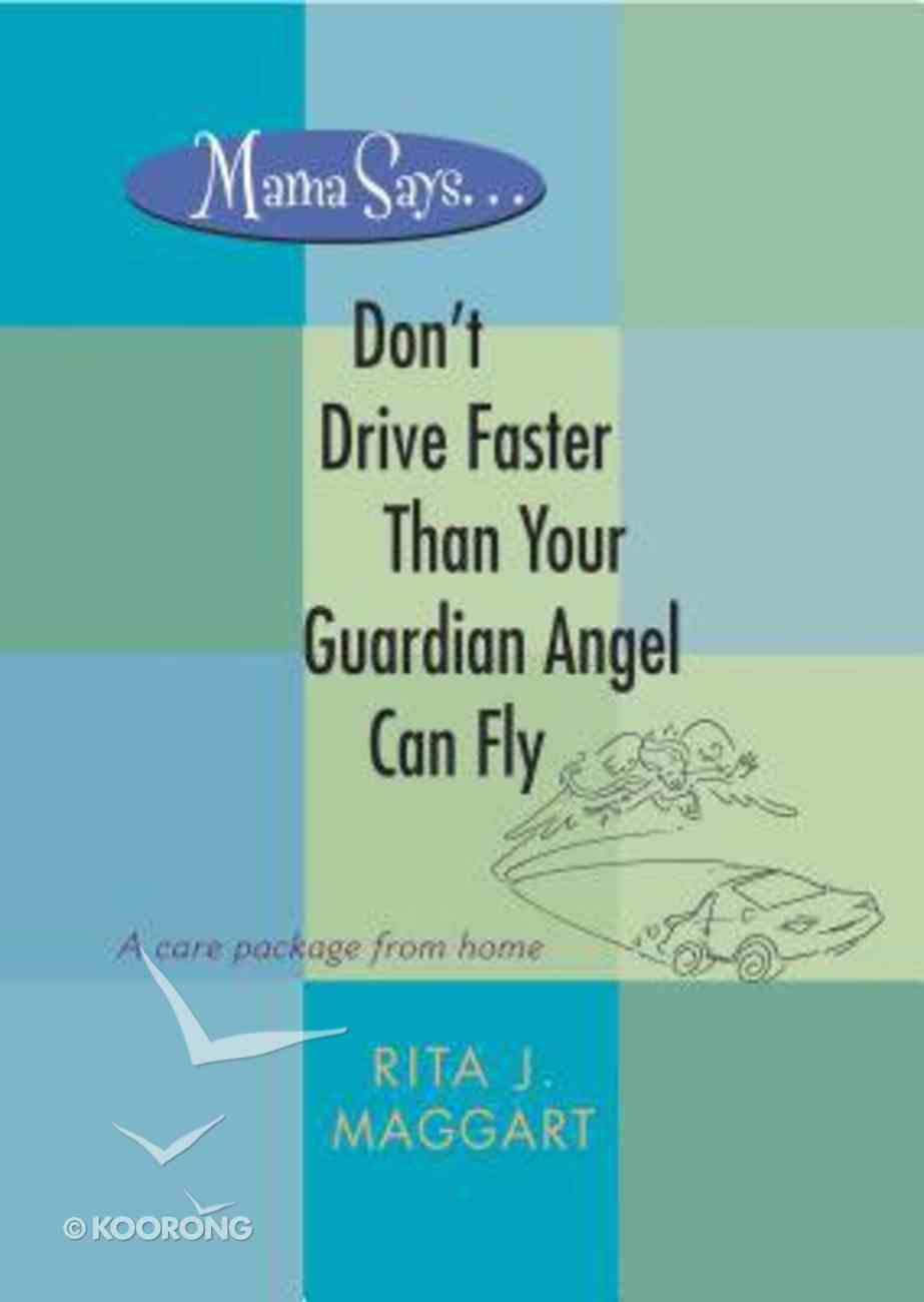 Mama Says...Don't Drive Faster Than Your Guardian Angel Can Fly Paperback