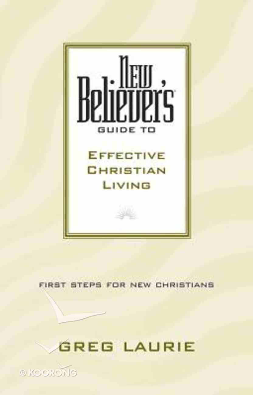 New Believer's Guide to Effective Christian Living Paperback