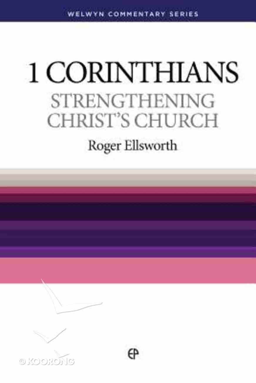 Strengthening Christ's Church (1 Corinthians) (Welwyn Commentary Series) Paperback