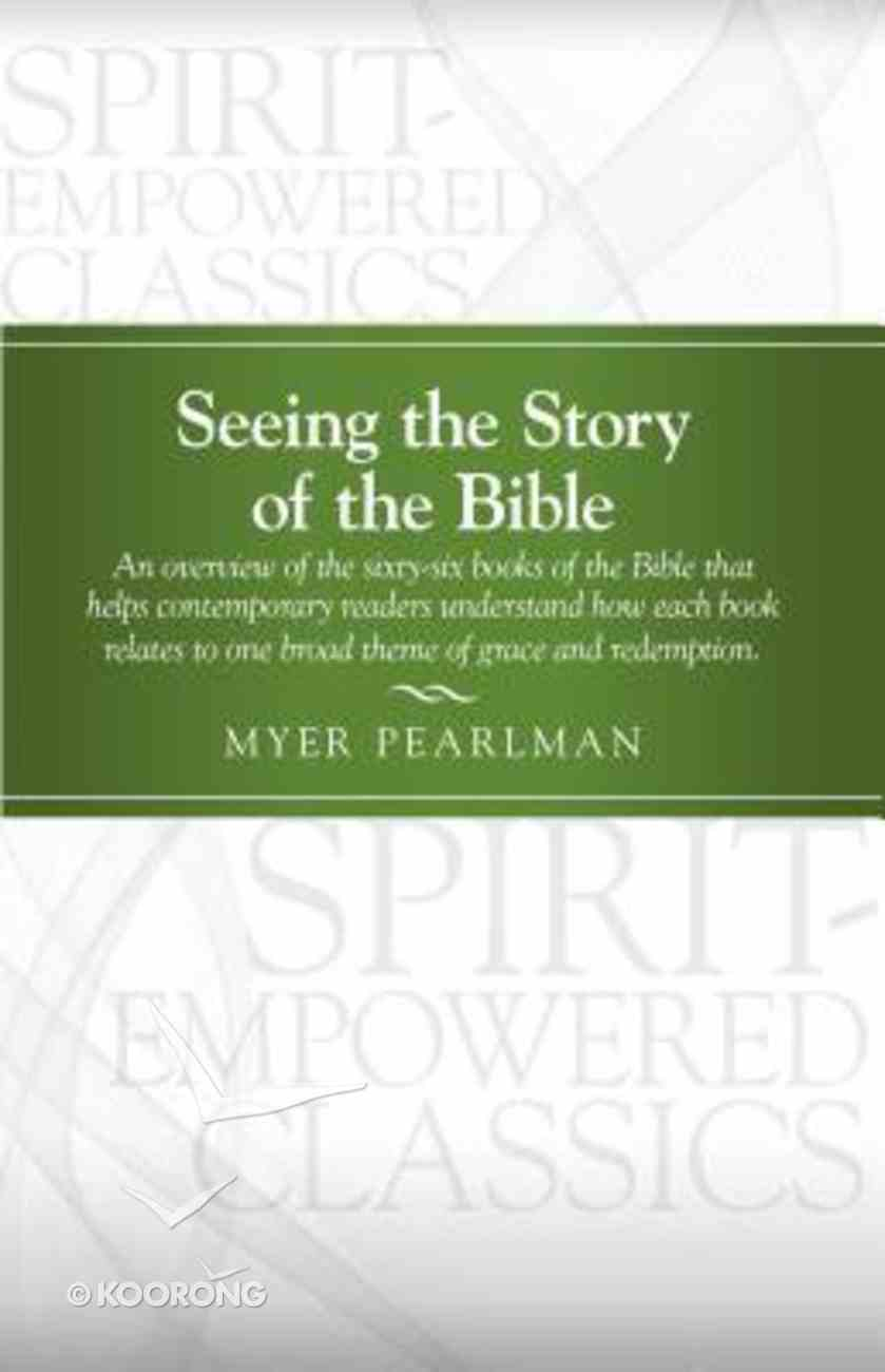 Seeing the Story of the Bible (Pentecostal Classics Series) Paperback