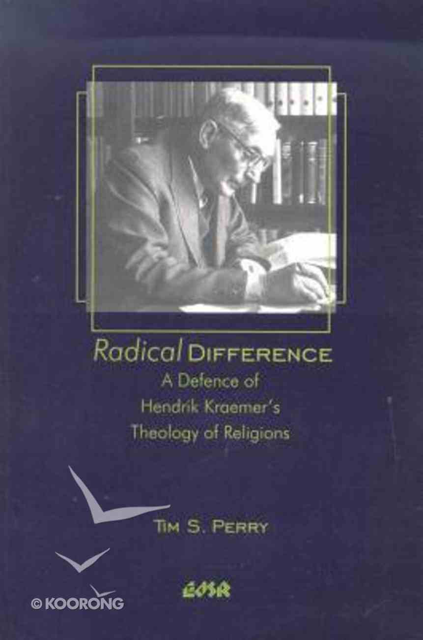Radical Difference: A Defence of Hendrik Kraemer's Theology of Religions Paperback