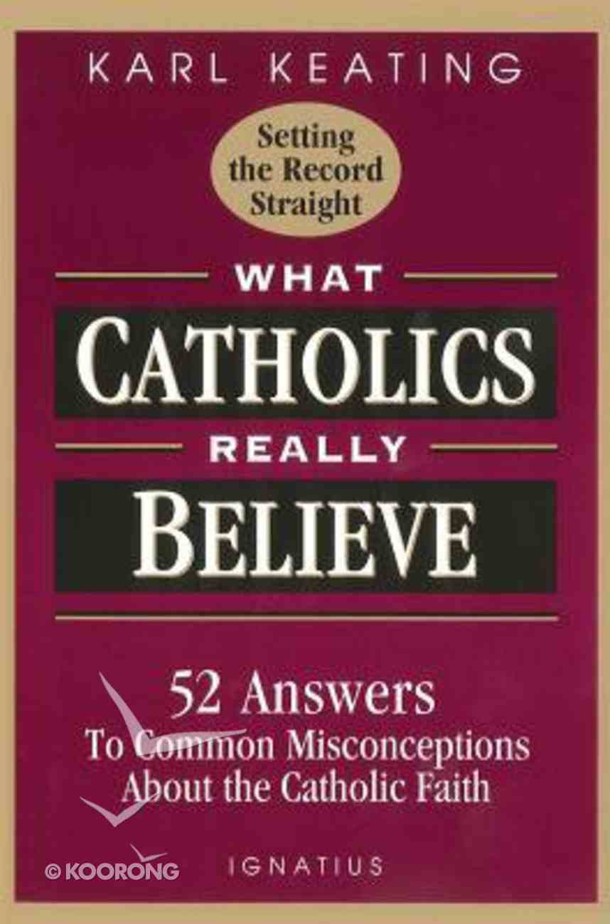 What Catholics Really Believe Paperback