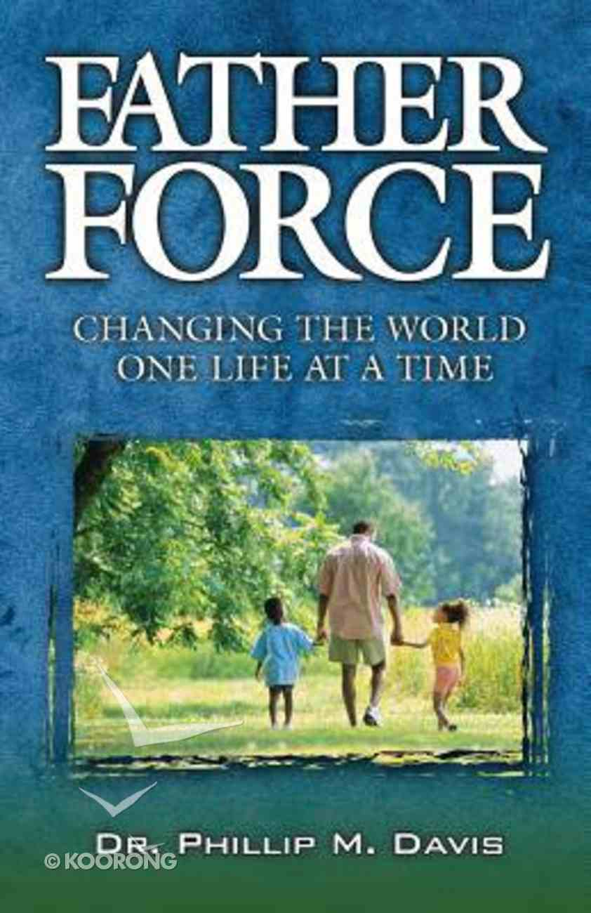 Father Force: Changing the World One Life At a Time Paperback