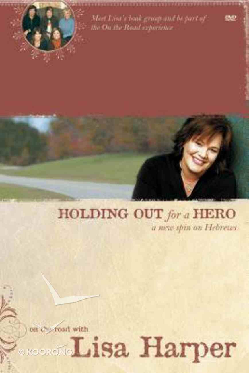 On the Road #01: Holding Out For a Hero (#01 in On The Road With Lisa Harper Study Series) Paperback