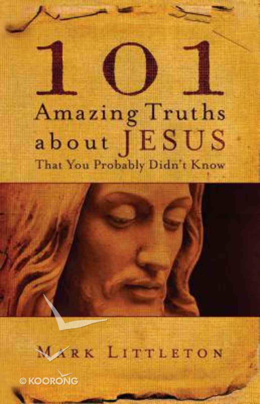 101 Amazing Truths About Jesus That You Probably Didn't Know Paperback