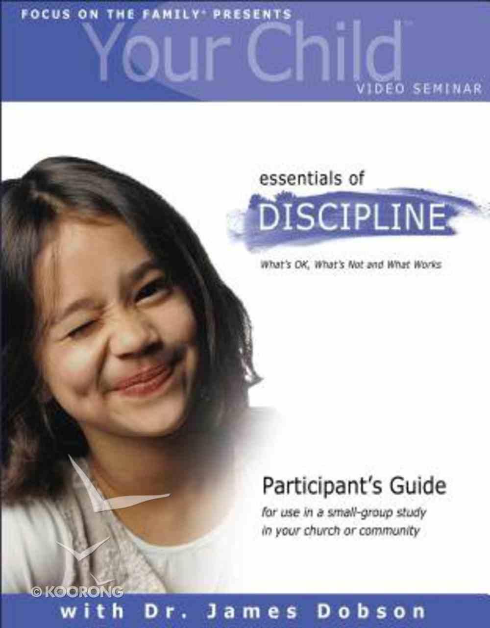 Your Child Video Seminar #01: Essentials of Discipline (Participant's Guide) Paperback