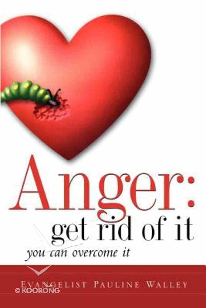 Anger: Get Rid of It Paperback