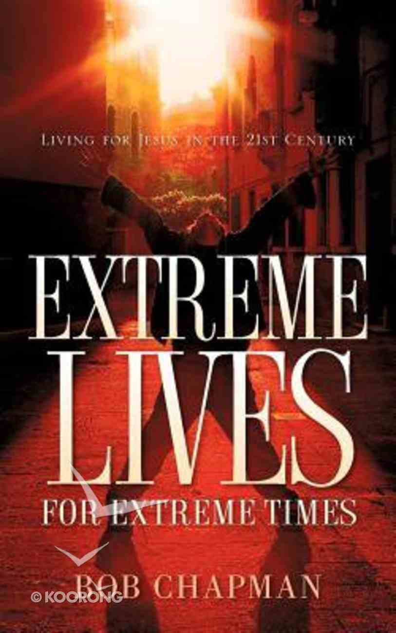 Extreme Lives For Extreme Times Paperback