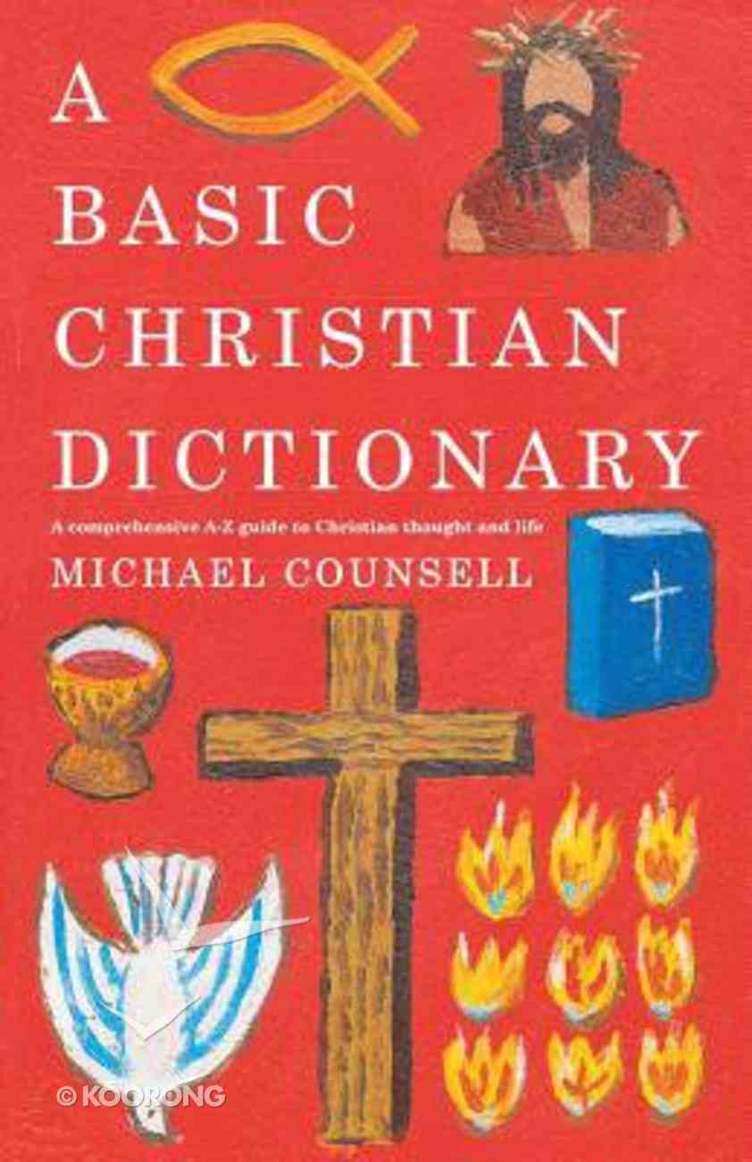 A Basic Christian Dictionary: A Comprehensive A-Z Guide to Christian Thought and Life Paperback