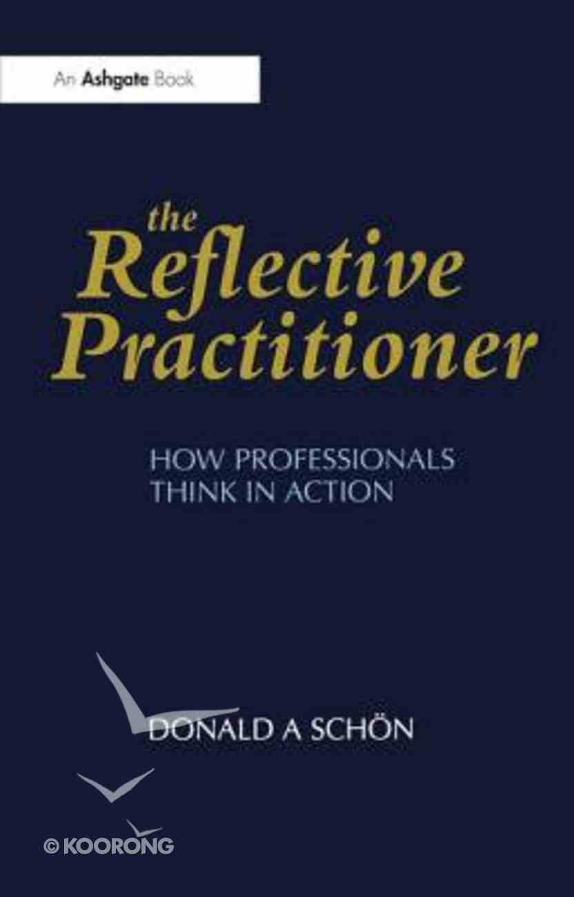 Relective Practitioner How Professionals Think in Action Paperback