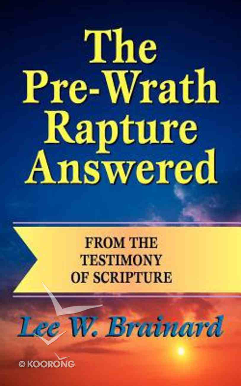The Pre-Wrath Rapture Answered From the Testimony of Scripture Paperback