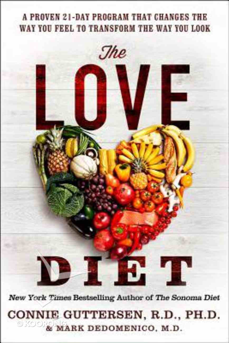 The Love Diet: A Personalized, Proven Program That Changes the Way You Feel to Transform the Way You Look Hardback