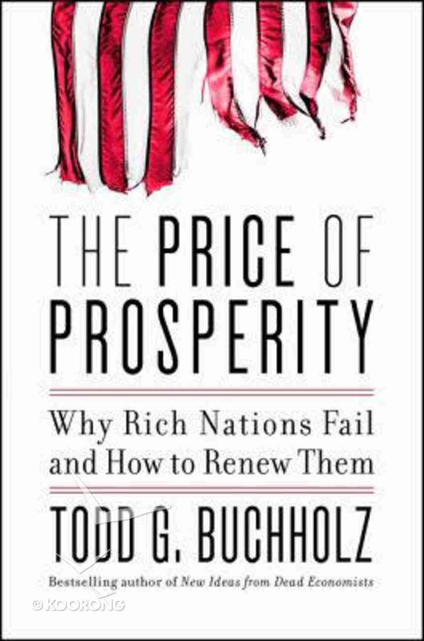 The Price of Prosperity: Why Rich Nations Fail and How to Renew Them Hardback