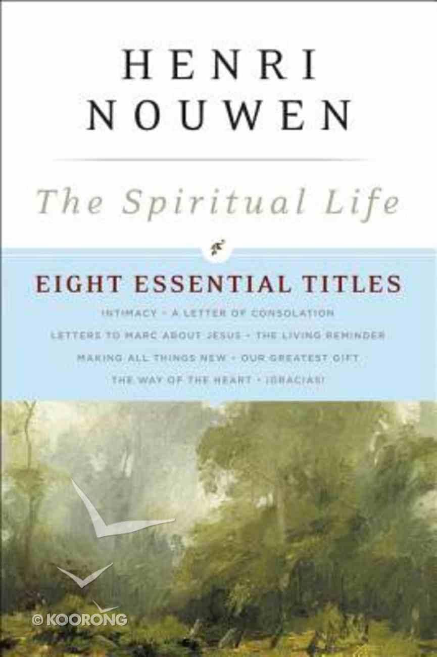 The Spiritual Life: Eight Essential Titles By Henri Nouwen Paperback
