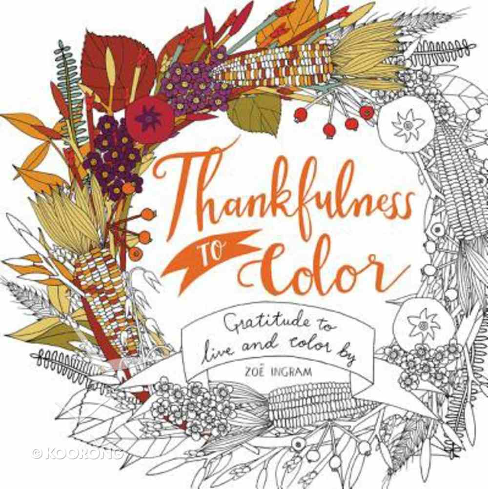 Thankfulness to Color: Gratitude to Live and Color By Paperback