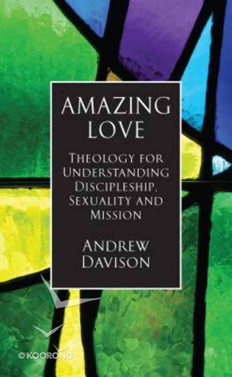 Amazing Love: Theology For Discipleship, Sexuality and Mission Paperback
