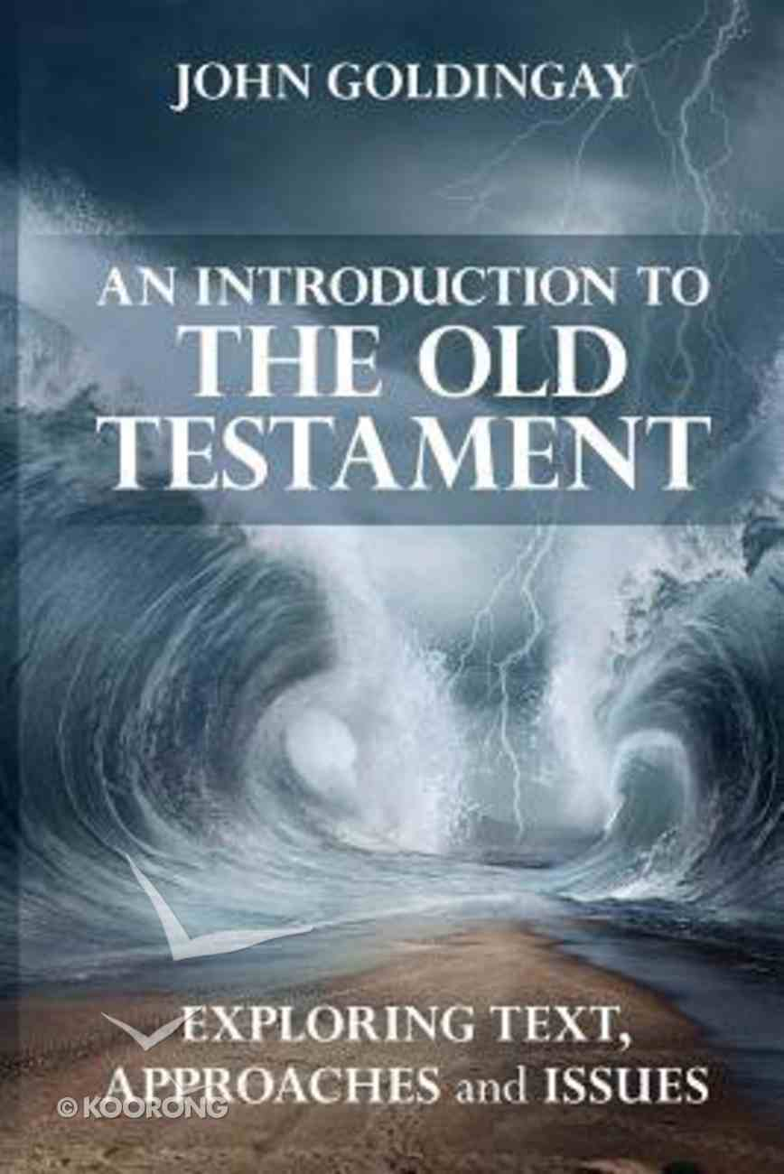 An Introduction to the Old Testament: Exploring Text Approaches and Issues Paperback