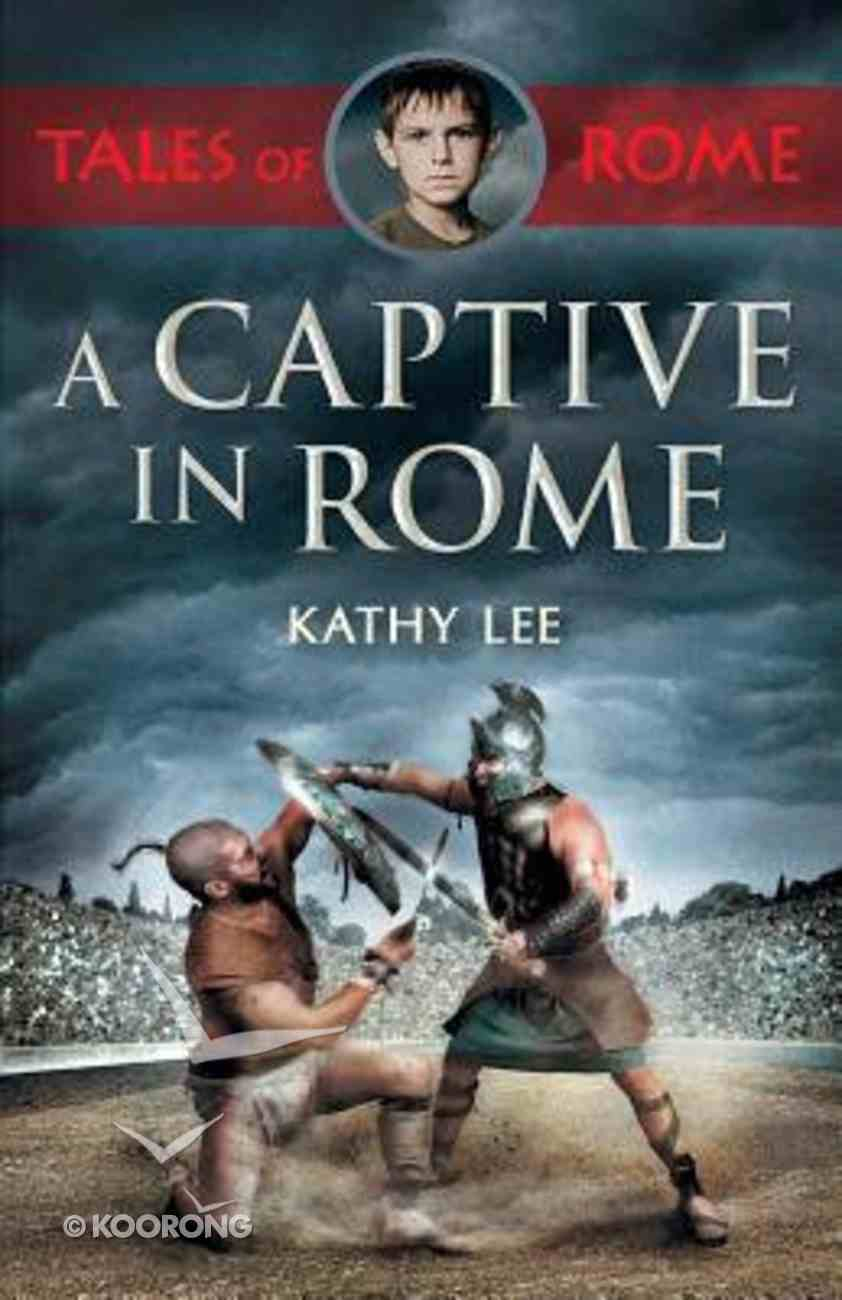 A Captive in Rome (#1 in Tales Of Rome Series) Paperback
