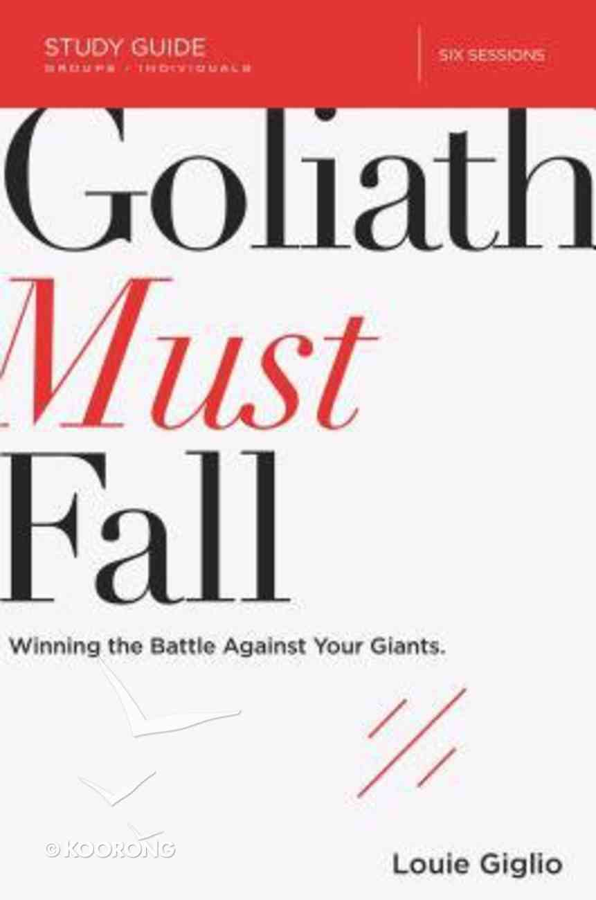 Goliath Must Fall: Winning the Battle Against Your Giants (Study Guide) Paperback