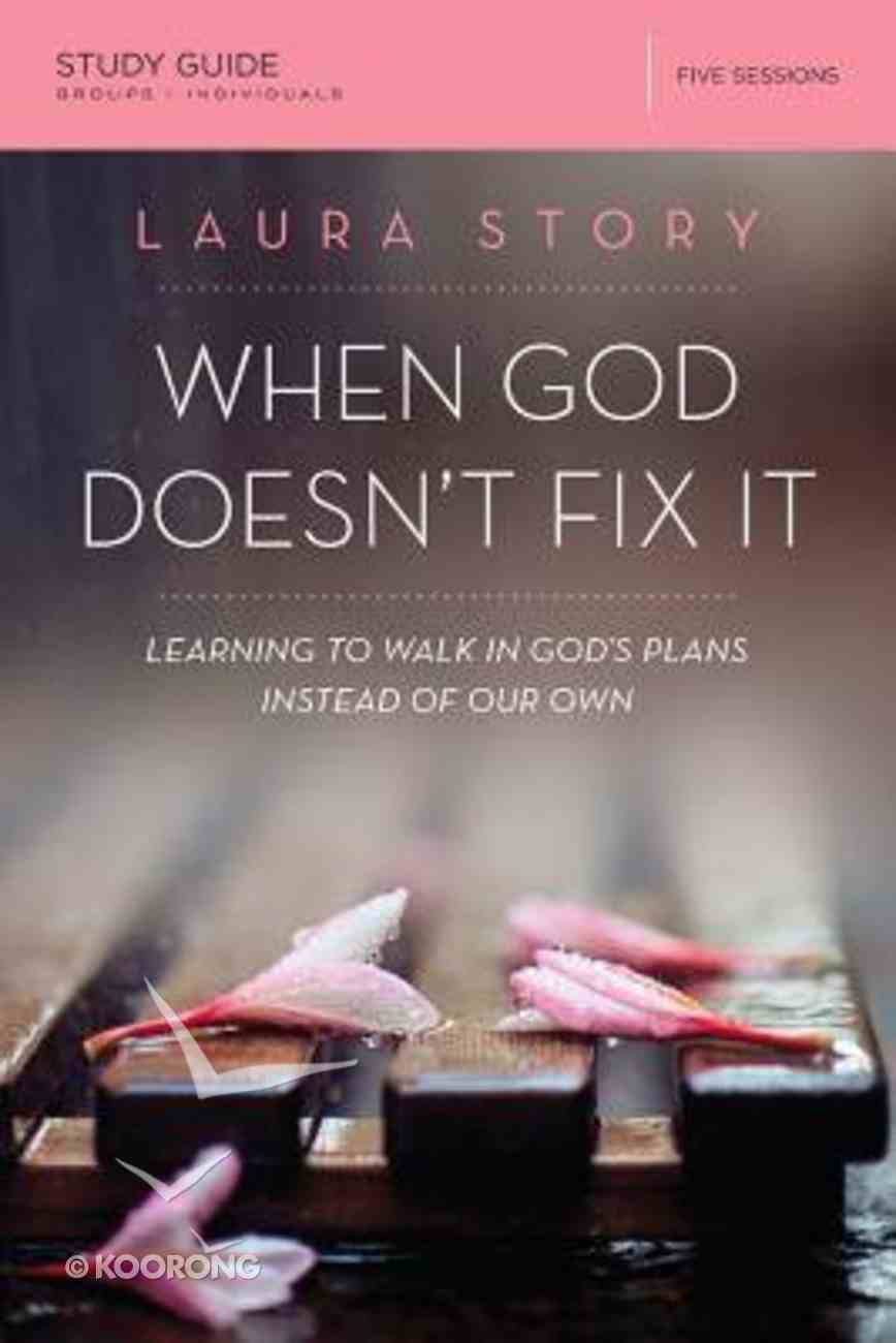 When God Doesn't Fix It Study Guide: Lessons You Never Wanted to Learn, Truths You Can't Live Without Paperback