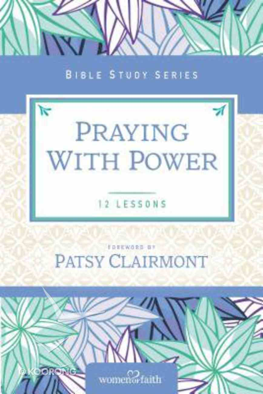Praying With Power (Women Of Faith Study Guide Series) Paperback