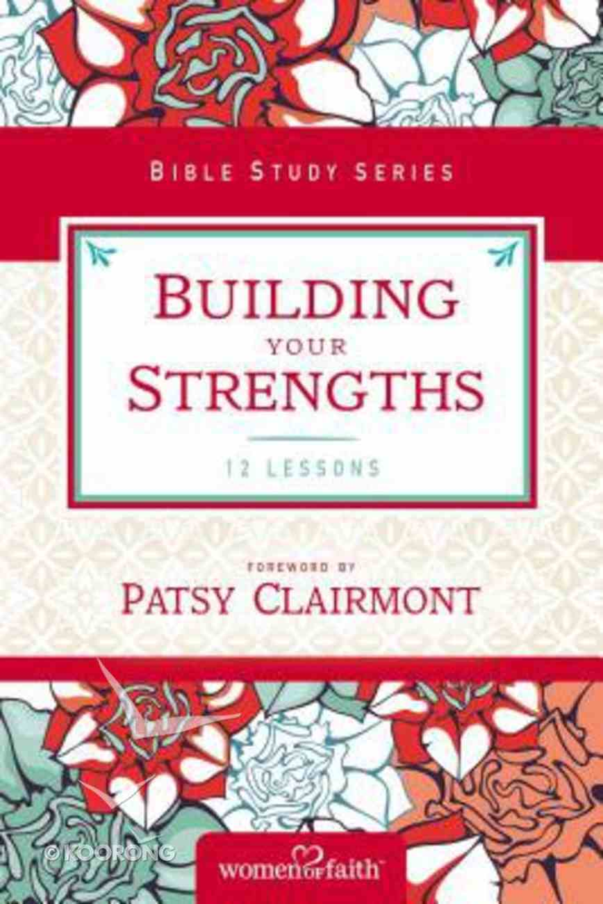 Building Your Strengths (Women Of Faith Study Guide Series) Paperback