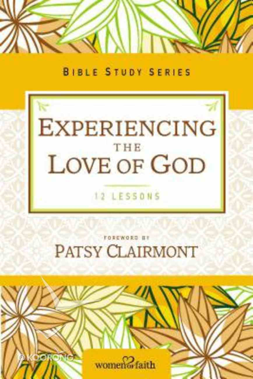 Experiencing the Love of God (Women Of Faith Study Guide Series) Paperback