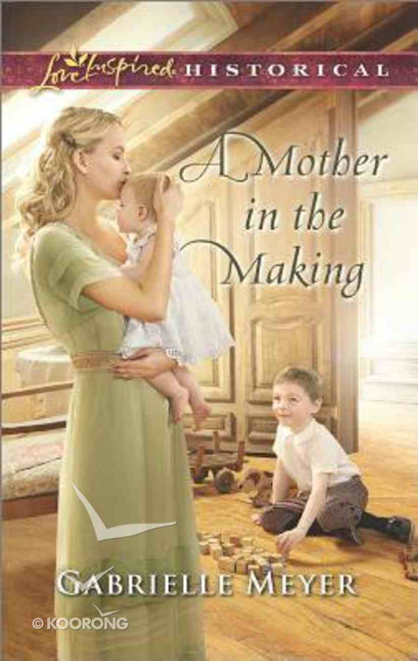 A Mother in the Making (Love Inspired Series Historical) Mass Market