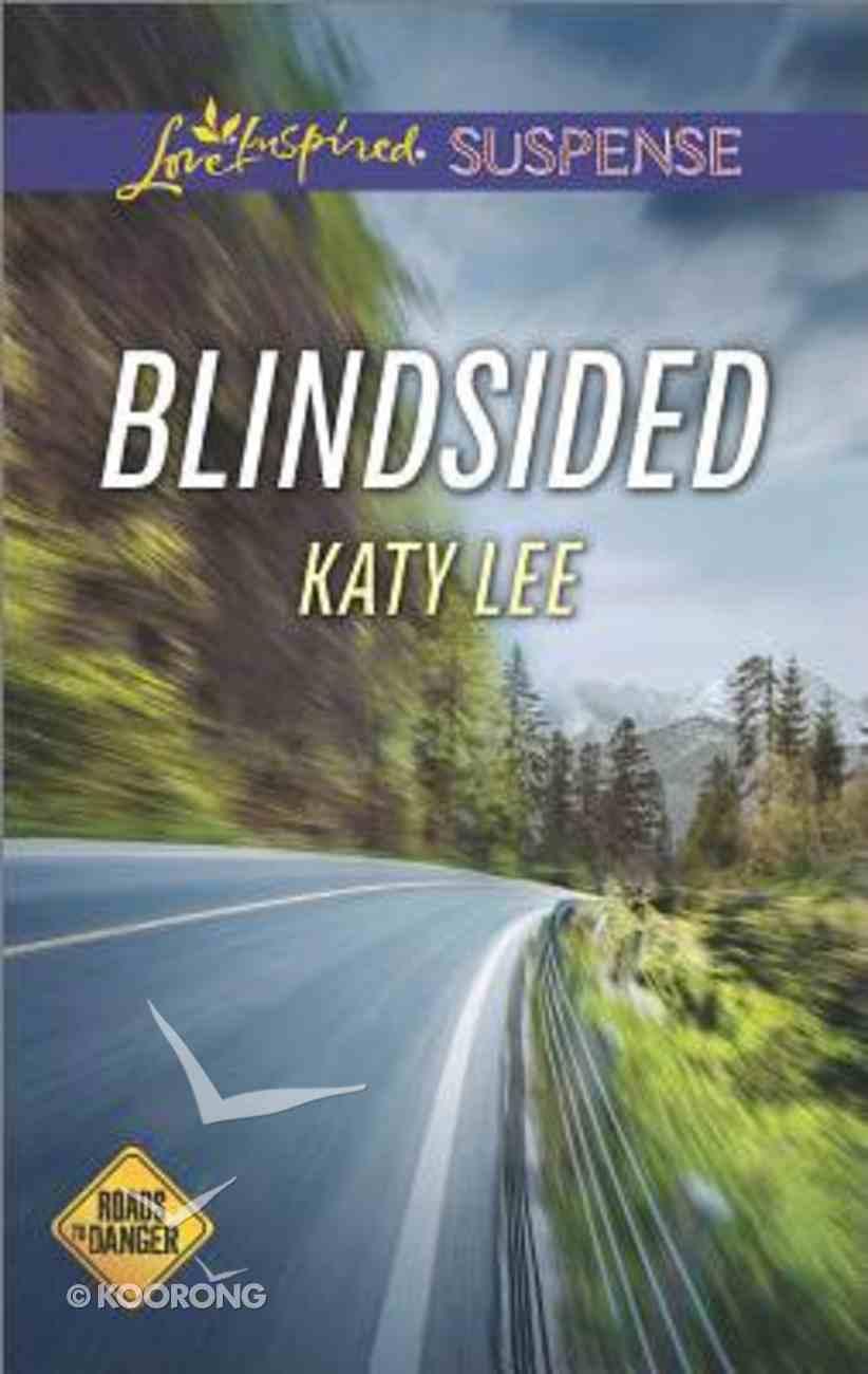 Blindsided (Roads to Danger) (Love Inspired Suspense Series) Mass Market