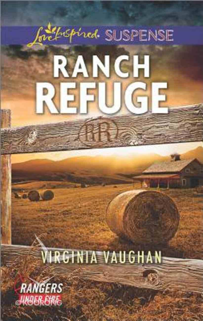 Ranch Refuge (Rangers Under Fire) (Love Inspired Suspense Series) Mass Market