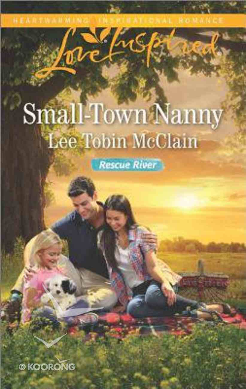 Small-Town Nanny (Rescue River) (Love Inspired Series) Mass Market