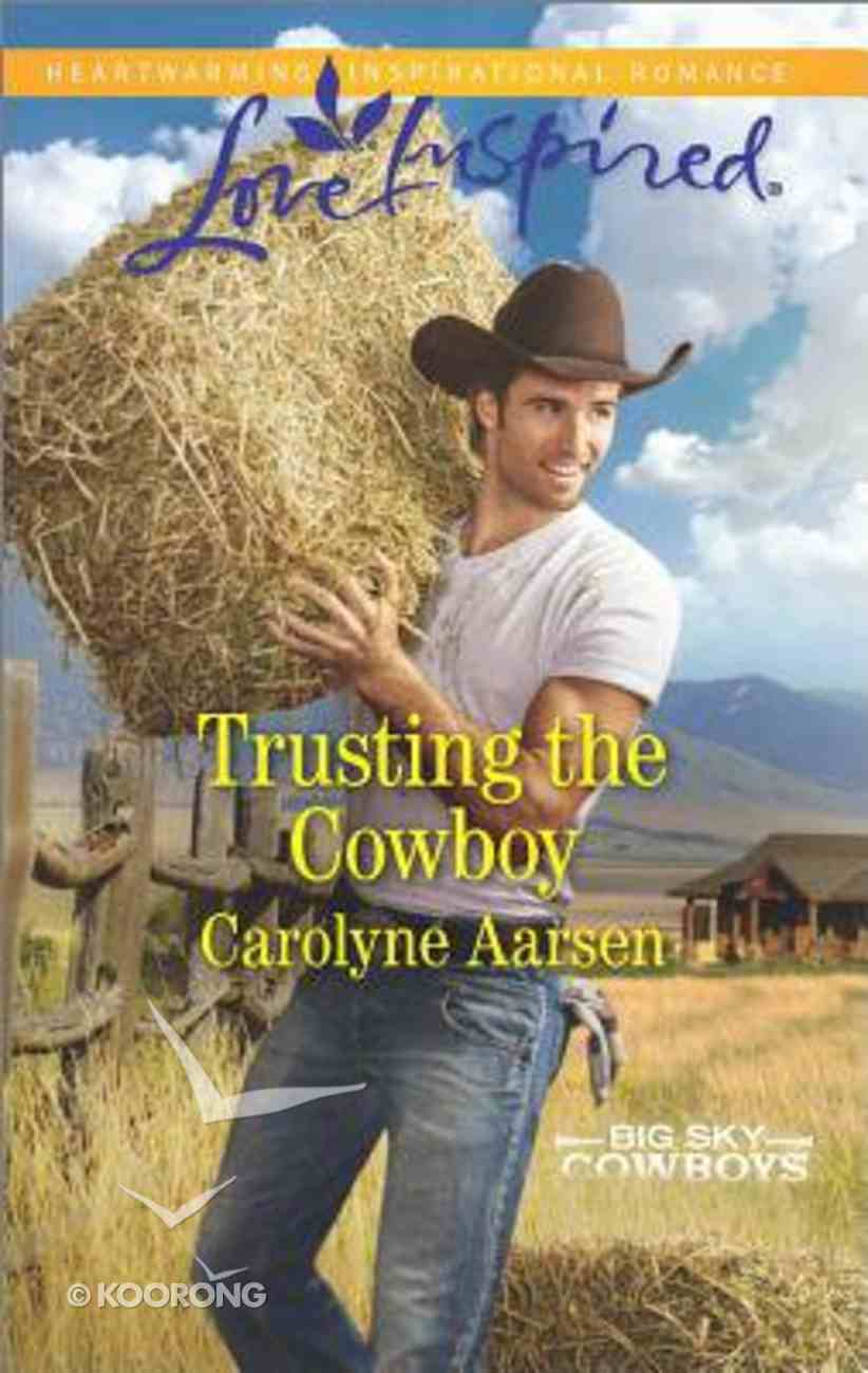 Trusting the Cowboy (Big Sky Cowboys) (Love Inspired Series) Mass Market