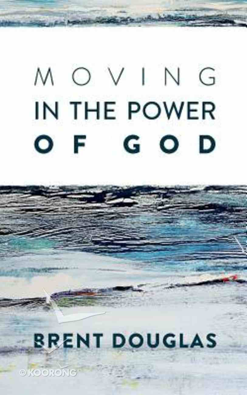 Moving in the Power of God Paperback
