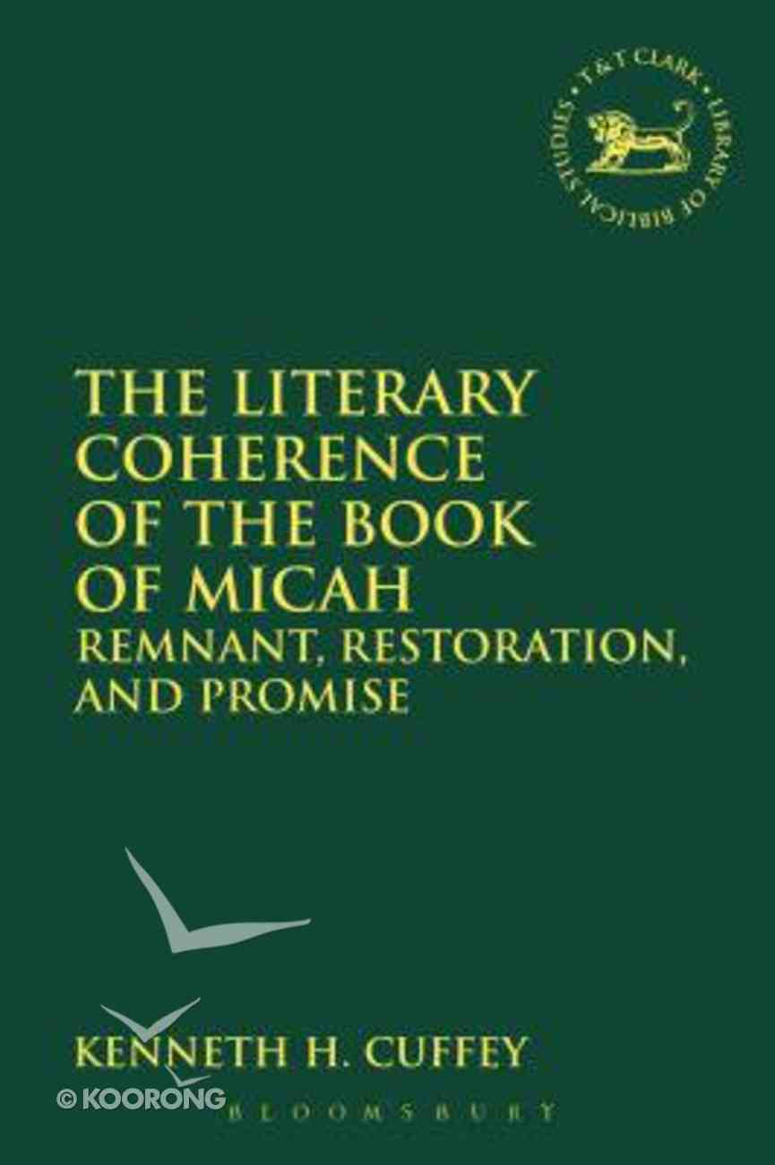 The Literary Coherence of the Book of Micah (Library Of Hebrew Bible/old Testament Studies Series) Hardback