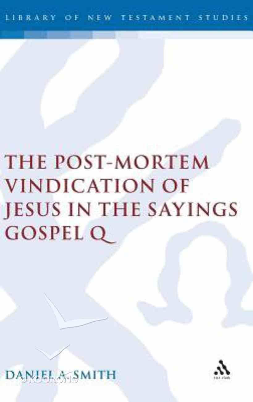 The Post-Mortem Vindication of Jesus in the Sayings Gospel Q Hardback