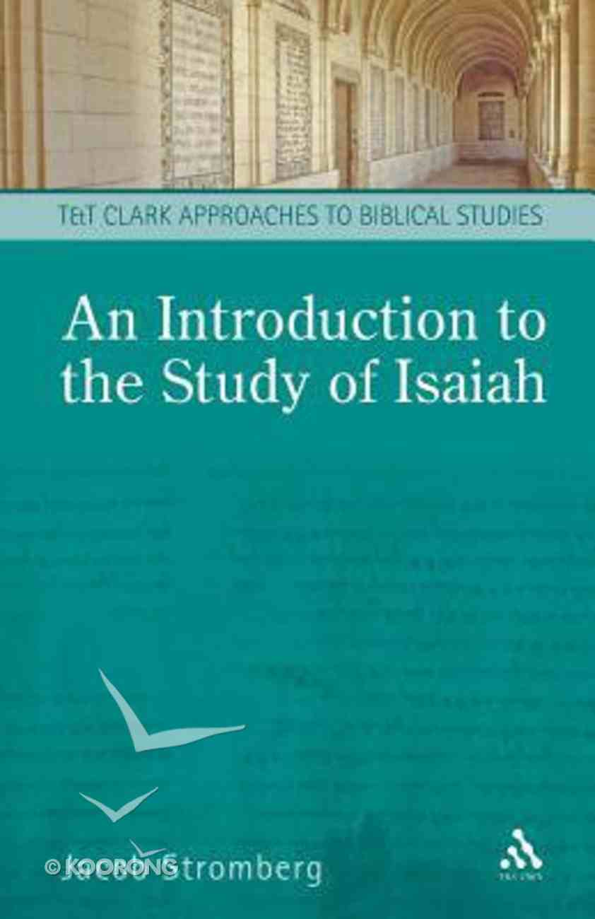 Introduction to the Study of Isaiah (T&t Clark Approaches To Biblical Studies Series) Paperback