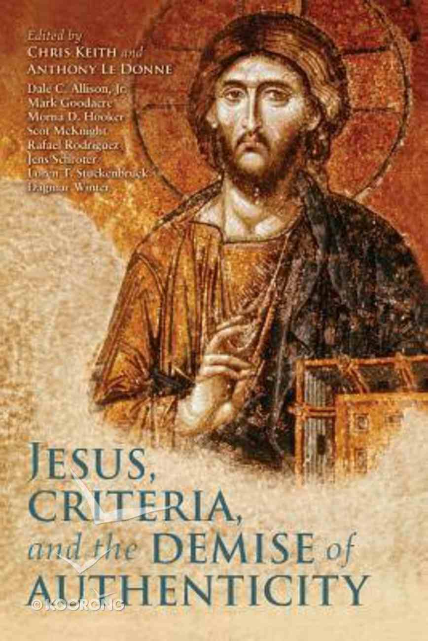 Jesus, Criteria, and the Demise of Authenticity Paperback