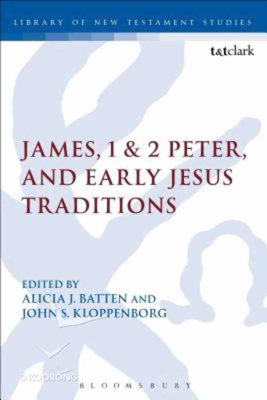 James, 1 and 2 Peter, and Early Jesus Traditions (Library Of New Testament Studies Series) Hardback