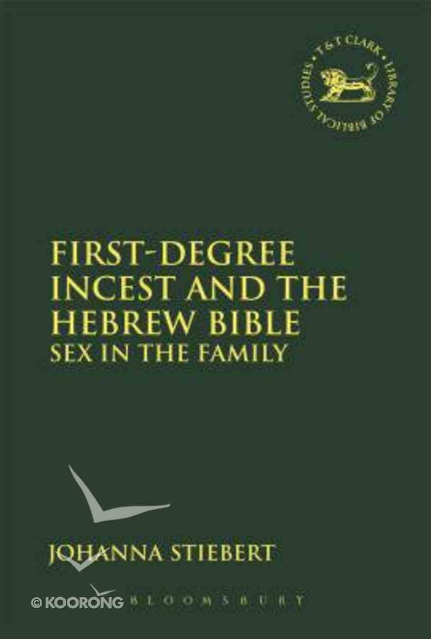First-Degree Incest and the Hebrew Bible: Sex in the Family (Library Of Hebrew Bible/old Testament Studies Series) Hardback