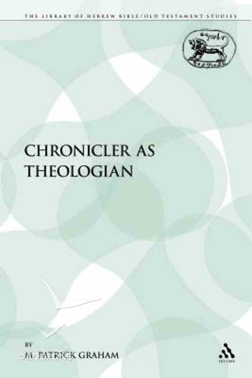 Chronicler as Theologian (Library Of Hebrew Bible/old Testament Studies Series) Paperback