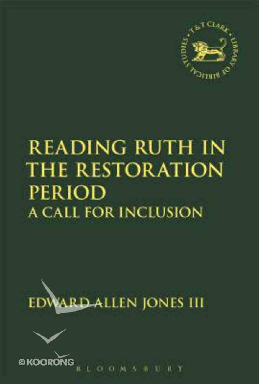A Reading Ruth in the Restoration Period: Call For Inclusion (Library Of Hebrew Bible/old Testament Studies Series) Hardback