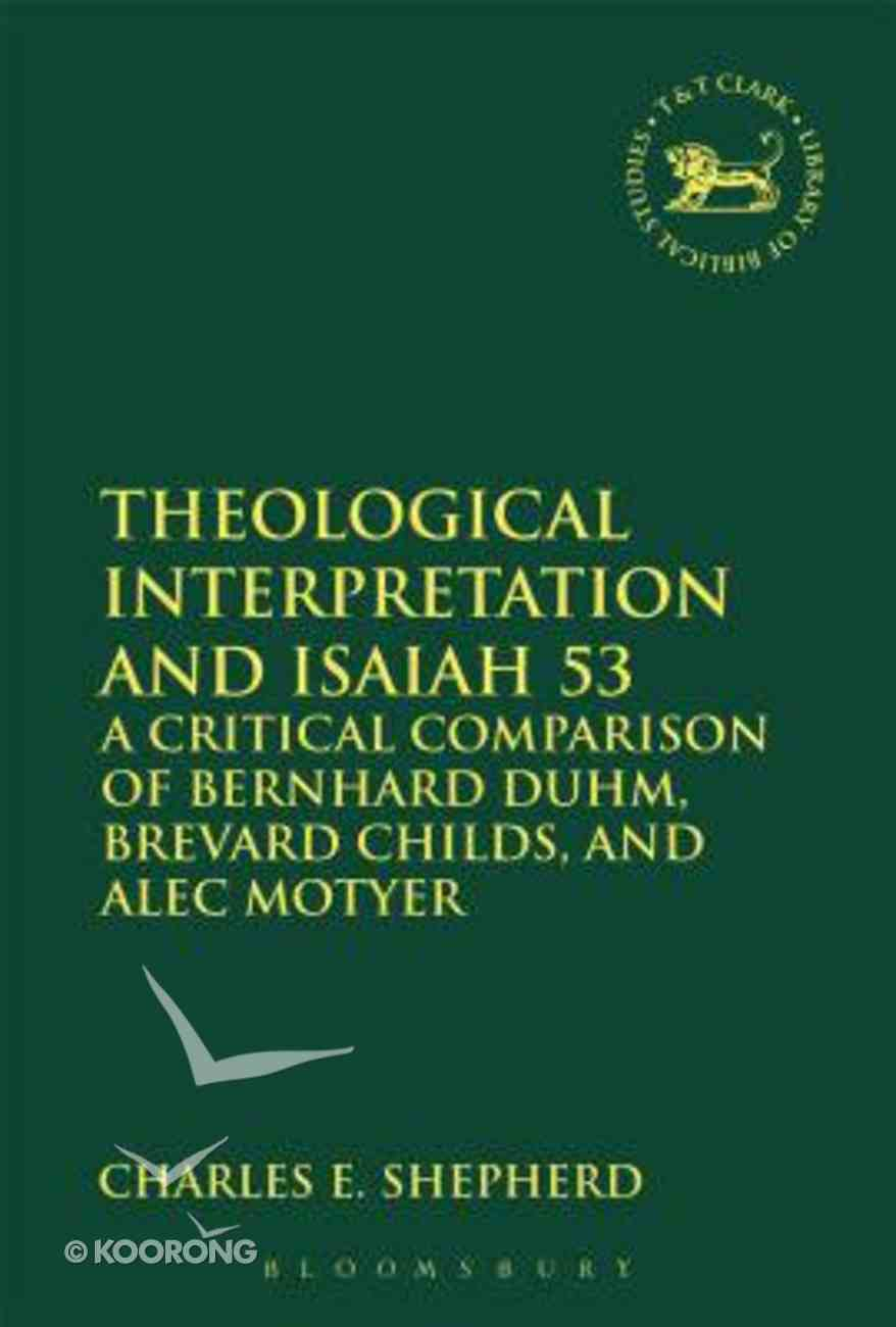 Theological Interpretation and Isaiah 53 (Library Of Hebrew Bible/old Testament Studies Series) Paperback